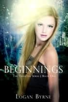 Beginnings (The Trifectus Series - Book One) ebook by Logan Byrne