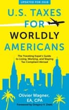 U.S. Taxes for Worldly Americans: The Traveling Expat's Guide to Living, Working, and Staying Tax Compliant Abroad (Updated for 2018) ebook by Olivier Wagner