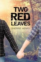 Two Red Leaves ebook by Sherrie Henry