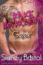 The Fake Boyfriend and the Geek ebook by Sidney Bristol