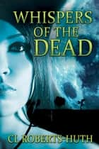 Whispers of the Dead ebook by C.L. Roberts-Huth