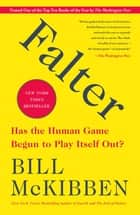 Falter - Has the Human Game Begun to Play Itself Out? ebook by Bill McKibben