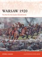 Warsaw 1920 - The War for the Eastern Borderlands ebook by Steven J. Zaloga, Mr Steve Noon