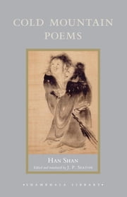 Cold Mountain Poems - Zen Poems of Han Shan, Shih Te, and Wang Fan-chih ebook by Han Shan,J. P. Seaton