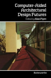 Computer-Aided Architectural Design Futures ebook by Pipes, Alan