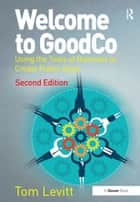 Welcome to GoodCo - Using the Tools of Business to Create Public Good ebook by Tom Levitt