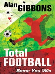 Total Football: Some You Win... ebook by Alan Gibbons