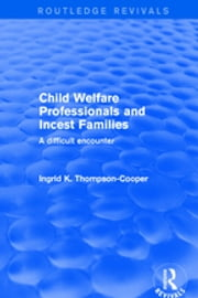Revival: Child Welfare Professionals and Incest Families (2001) - A Difficult Encounter ebook by
