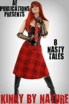 Kinky By Nature: 8 Nasty Tales ebook by AE Publications