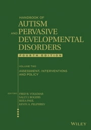 Handbook of Autism and Pervasive Developmental Disorders, Assessment, Interventions, and Policy ebook by Fred R. Volkmar,Rhea Paul,Sally J. Rogers,Kevin A. Pelphrey