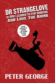Dr. Strangelove - Or: How I Learned to Stop Worrying and Love the Bomb ebook by Peter George