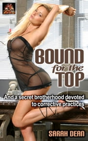 Bound for the Top: And a secret brotherhood devoted to corrective practices ebook by Sarah Dean