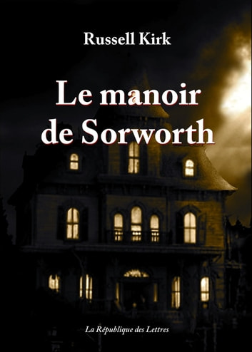 Le manoir de Sorworth eBook by Russell Kirk