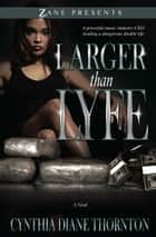 Larger Than Lyfe ebook by Cynthia Diane Thornton