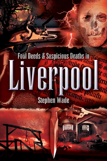 Foul Deeds and Suspicious Deaths in Liverpool ebook by Stephen  Wade