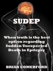 SUDEP: When Truth is the best option. ebook by Brian Comerford