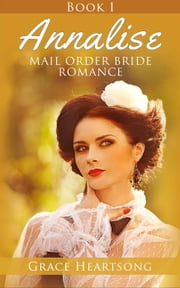 Mail Order Bride: Annalise - Book 1 - Mail Order Bride Series: Annalise, #1 ebook by GRACE HEARTSONG
