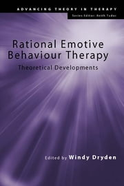 Rational Emotive Behaviour Therapy - Theoretical Developments ebook by Windy Dryden