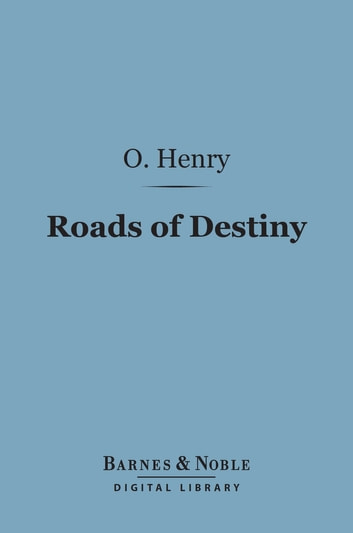 Roads of Destiny (Barnes & Noble Digital Library) ebook by O. Henry