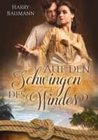 Auf den Schwingen des Windes ebook by Harry Baumann