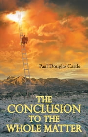 The Conclusion to the Whole Matter ebook by Paul Douglas Castle