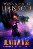 Deathwings - Dragon Wine Part Three ebook by Donna Maree Hanson