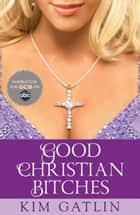 Good Christian Bitches ebook by Kim Gatlin