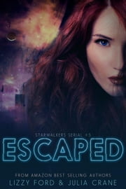 Escaped - Starwalkers Serial, #5 ebook by Julia Crane,Lizzy Ford