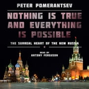 Nothing Is True and Everything Is Possible: The Surreal Heart of the New Russia audiobook by Peter Pomerantsev