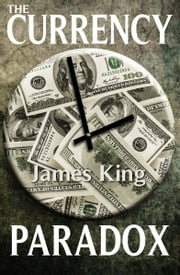 The Currency Paradox ebook by James King