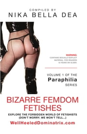 BIZARRE FEMDOM FETISHES: Explore the Forbidden World of Fetishists - Volume 1 of The Paraphilia Series ebook by Nika Bella Dea