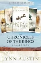 The Chronicles of the Kings Collection - Five Novels in One ebook by Lynn Austin