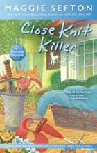 Close Knit Killer ebook by Maggie Sefton
