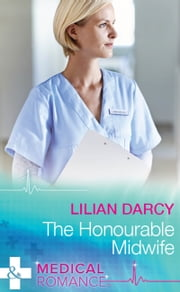 The Honourable Midwife (Mills & Boon Medical) (Australian Country Hospital, Book 1) ebook by Lilian Darcy