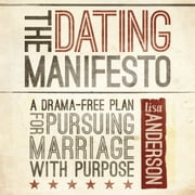 The Dating Manifesto - A Drama-Free Plan for Pursuing Marriage with Purpose audiobook by Lisa Anderson