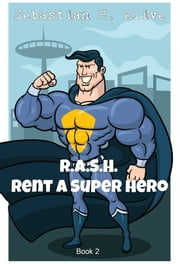 R.A.S.H (Rent.A.Super.Hero) ebook by Sebastian H. Alive