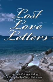 Lost Love Letters: An Indie Chicks Anthology ebook by Cheryl Shireman,Barbara Silkstone,Barbara Silkstone,Cheryl Bradshaw,Cheryl Bradshaw,Christine Nolfi,Christine Nolfi,Conseulo Saah-Baehr,Conseulo Saah-Baehr,Donna Fasano,Donna Fasano,Faith Mortimer,Faith Mortimer,Georgina Young-Ellis,Georgina Young-Ellis,Gerry McCullough,Gerry McCullough,Heather Marie Adkins,Heather Marie Adkins,Karin Cox,Karin Cox,Kat Flannery,Kat Flannery,Katherine Owen,Katherine Owen,Lia Fairchild,Lia Fairchild,Linda Barton,Linda Barton,Lisa Vandiver,Lisa Vandiver,Louise Voss,Louise Voss,Lynn Hubbard,Lynn Hubbard,Mary Pat Hyland,Mary Pat Hyland,Melissa Smith,Melissa Smith,Peg Brantley,Peg Brantley,Penelope Crowe,Penelope Crowe,Sarah Woodbury,Sarah Woodbury,Shannon Grey,Shannon Grey,Sibel Hodge,Sibel Hodge,Tonya Kappes,Tonya Kappes