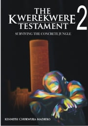 The Kwerekwere Testament 2: Surviving The Concrete Jungle ebook by Kenneth Madiebo