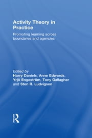 Activity Theory in Practice - Promoting Learning Across Boundaries and Agencies ebook by Harry Daniels,Anne Edwards,Yrjo Engeström,Tony Gallagher,Sten R. Ludvigsen