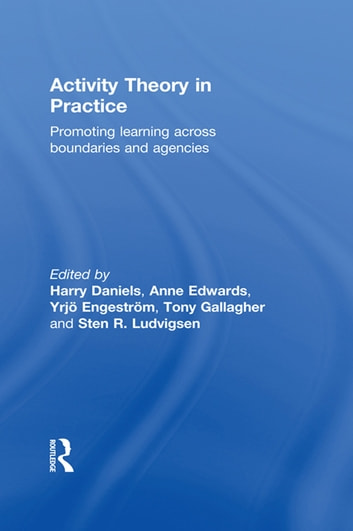 Activity Theory in Practice - Promoting Learning Across Boundaries and Agencies ebook by