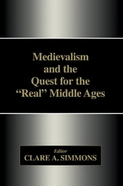 Medievalism and the Quest for the Real Middle Ages ebook by Clare A. Simmons