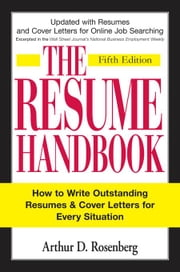 The Resume Handbook: How to Write Outstanding Resumes and Cover Letters for Every Situation ebook by Rosenberg, Arthur D.