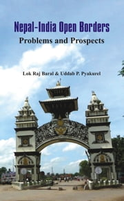 Nepal - India Open Borders: Problems and Prospects ebook by Uddab P Pyakurel,Lok Raj Baral