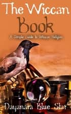 The Wiccan Book ebook by Dayanara Blue Star