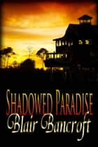 Shadowed Paradise ebook by Blair Bancroft