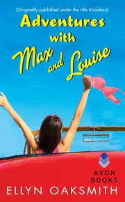 Adventures with Max and Louise - (Originally published under the title KNOCKERS) ebook by Ellyn Oaksmith