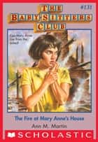 The Fire at Mary Anne's House (The Baby-Sitters Club #131) ebook by Ann M. Martin