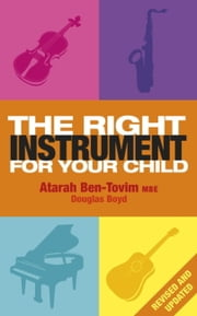 The Right Instrument For Your Child ebook by Atarah Ben-Tovim,Douglas Boyd