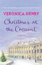 Christmas at the Crescent - A Noella ekitaplar by Veronica Henry
