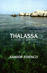 Thalassa - A Theory of Genitality ebook by Sandor Ferenczi
